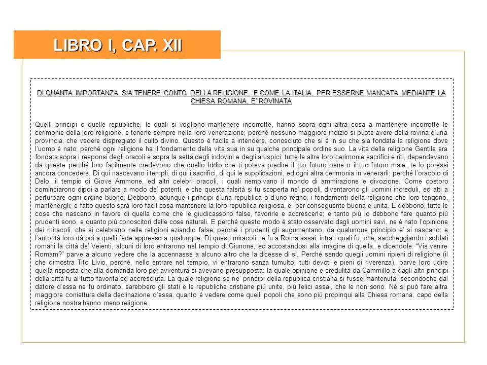 LIBRO I, CAP. XII DI QUANTA IMPORTANZA SIA TENERE CONTO DELLA RELIGIONE, E COME LA ITALIA, PER ESSERNE MANCATA MEDIANTE LA CHIESA ROMANA, E' ROVINATA.