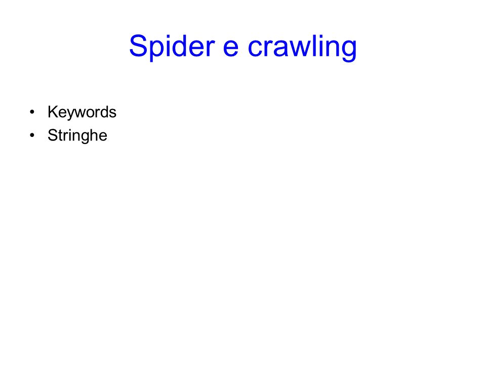 Spider e crawling Keywords Stringhe Spider e crawling
