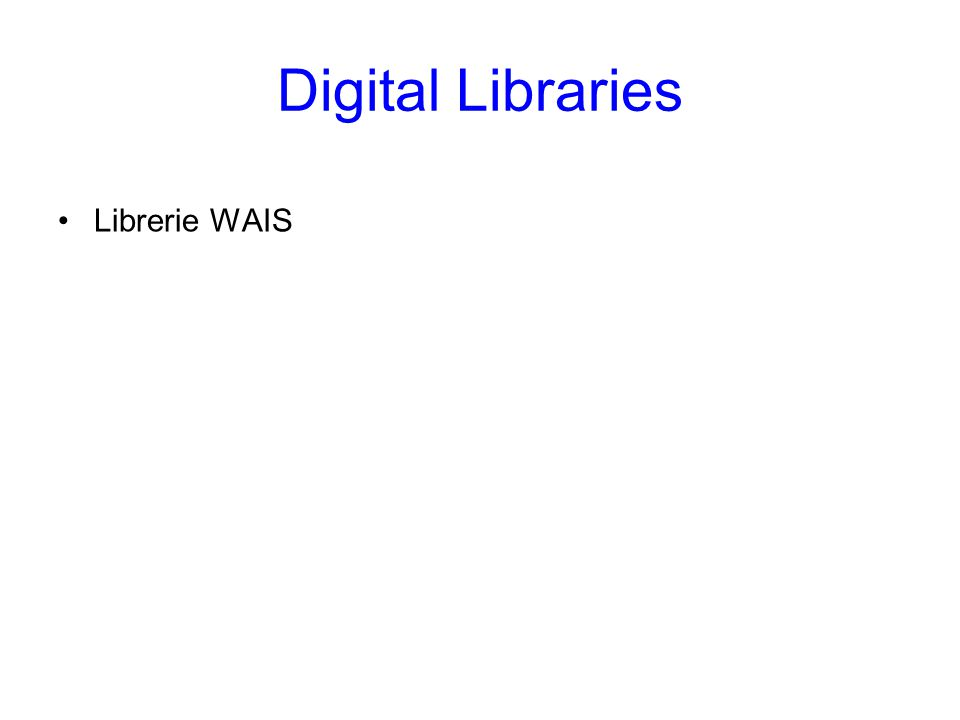 Digital Libraries Librerie WAIS Digital Libraries