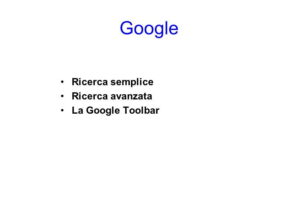 Google Ricerca semplice Ricerca avanzata La Google Toolbar Google