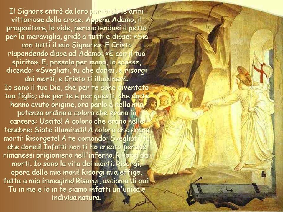 Il Signore entrò da loro portando le armi vittoriose della croce