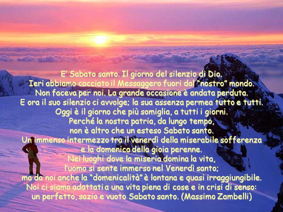 E' Sabato santo. Il giorno del silenzio di Dio.