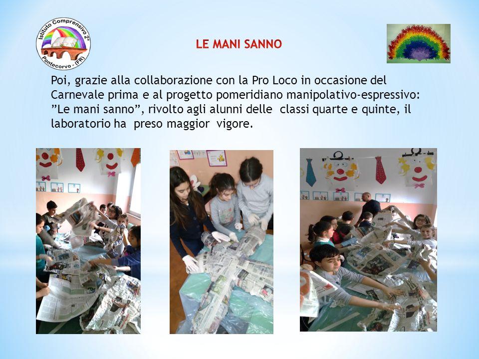 LE MANI SANNO Poi, grazie alla collaborazione con la Pro Loco in occasione del Carnevale prima e al progetto pomeridiano manipolativo-espressivo: