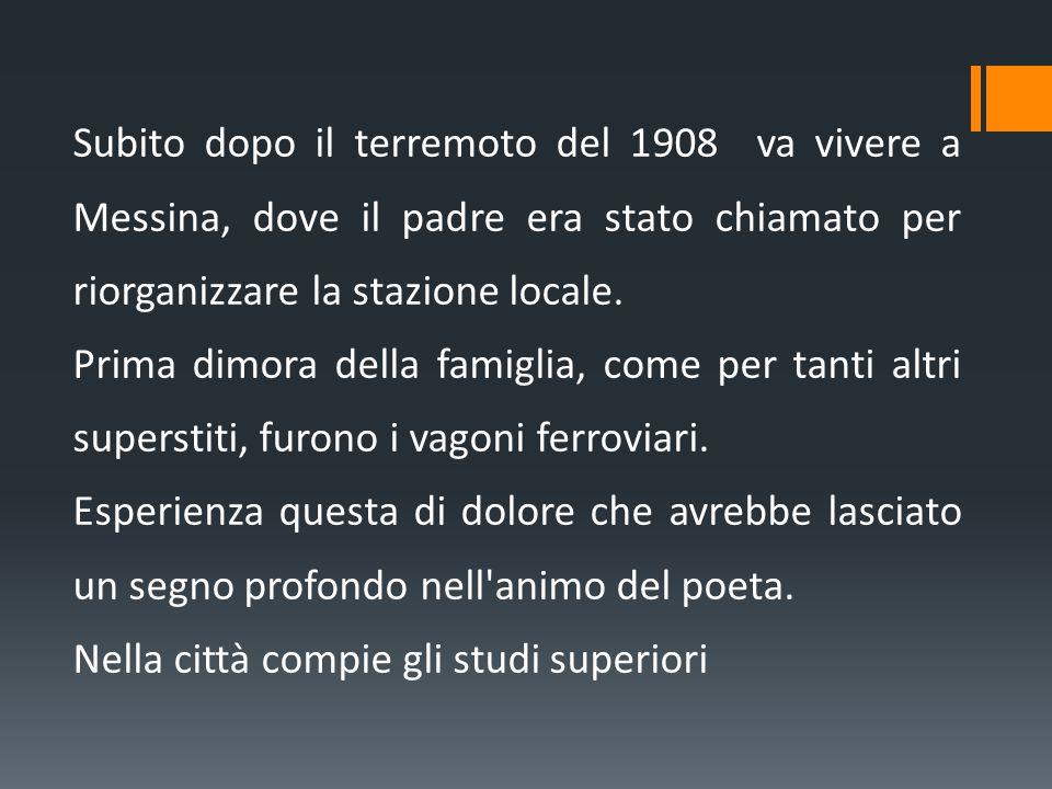 Subito dopo il terremoto del 1908 va vivere a Messina, dove il padre era stato chiamato per riorganizzare la stazione locale.