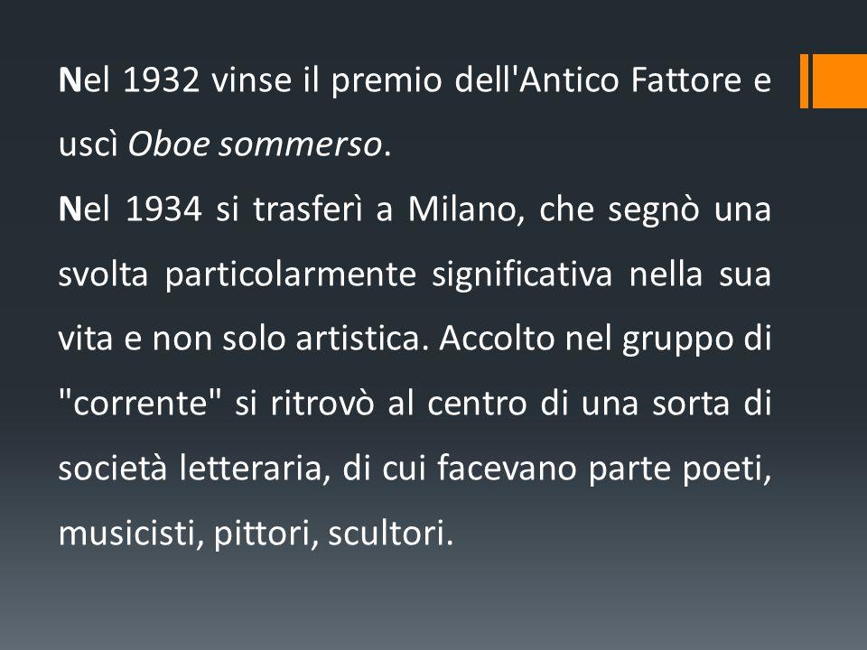 Nel 1932 vinse il premio dell Antico Fattore e uscì Oboe sommerso