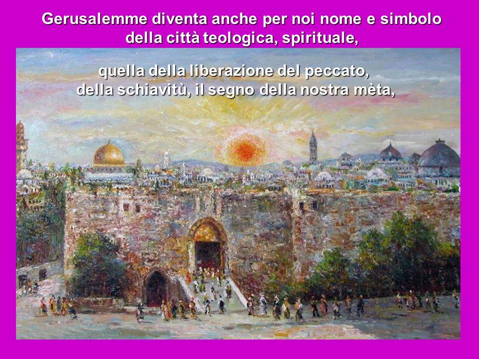 Gerusalemme diventa anche per noi nome e simbolo