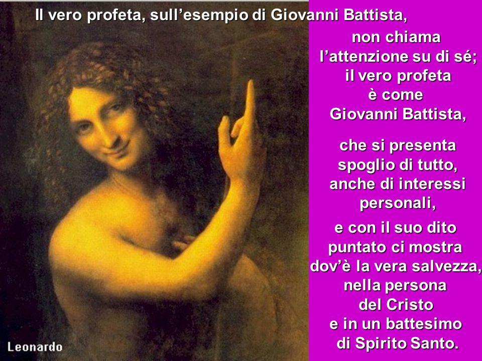 Il vero profeta, sull'esempio di Giovanni Battista,