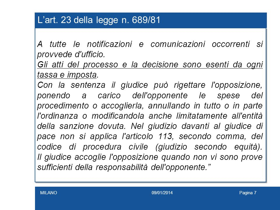 L'art. 23 della legge n. 689/81 A tutte le notificazioni e comunicazioni occorrenti si provvede d ufficio.