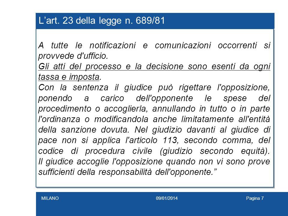 L'art. 23 della legge n. 689/81A tutte le notificazioni e comunicazioni occorrenti si provvede d ufficio.