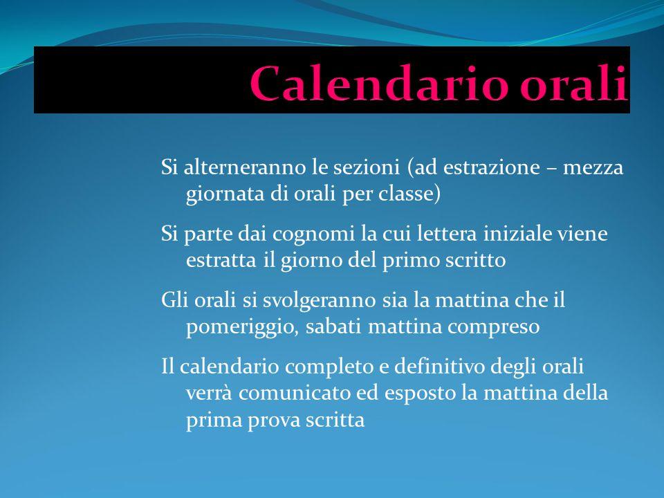 Calendario orali Si alterneranno le sezioni (ad estrazione – mezza giornata di orali per classe)
