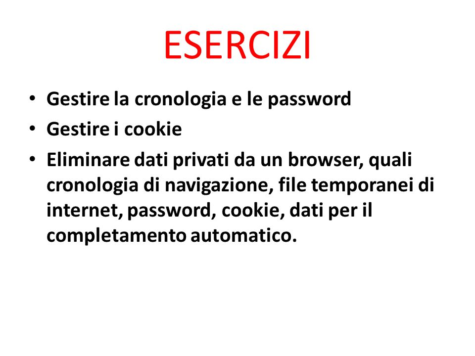 ESERCIZI Gestire la cronologia e le password Gestire i cookie