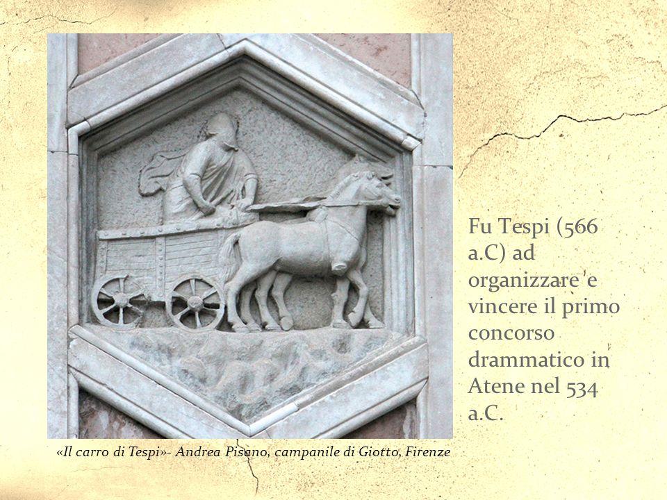 Fu Tespi (566 a.C) ad organizzare e vincere il primo concorso drammatico in Atene nel 534 a.C.