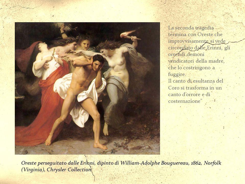 La seconda tragedia termina con Oreste che improvvisamente si vede circondato dalle Erinni, gli orrendi demoni vendicatori della madre, che lo costringono a fuggire. Il canto di esultanza del Coro si trasforma in un canto d'orrore e di costernazione