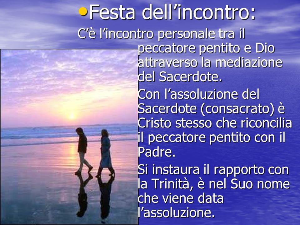 Festa dell'incontro: C'è l'incontro personale tra il peccatore pentito e Dio attraverso la mediazione del Sacerdote.