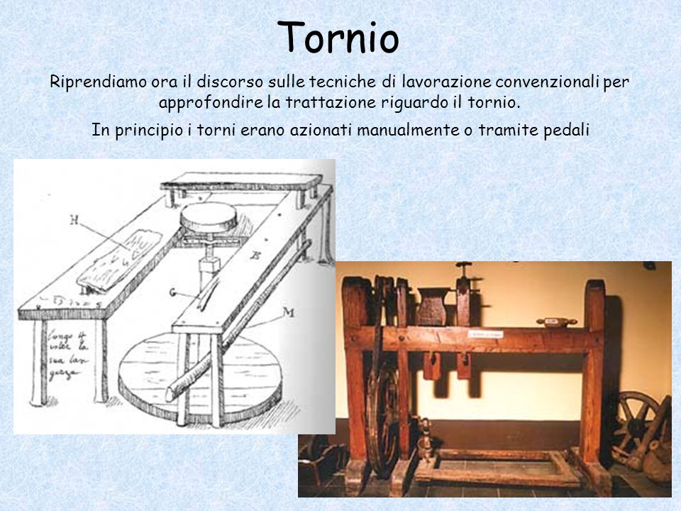 In principio i torni erano azionati manualmente o tramite pedali