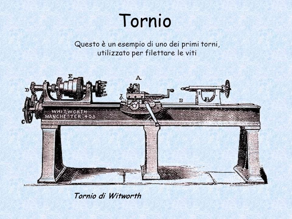 Tornio Questo è un esempio di uno dei primi torni, utilizzato per filettare le viti.