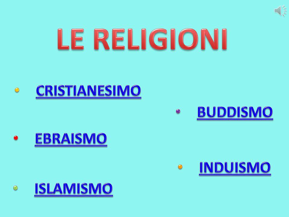 LE RELIGIONI CRISTIANESIMO BUDDISMO EBRAISMO INDUISMO ISLAMISMO
