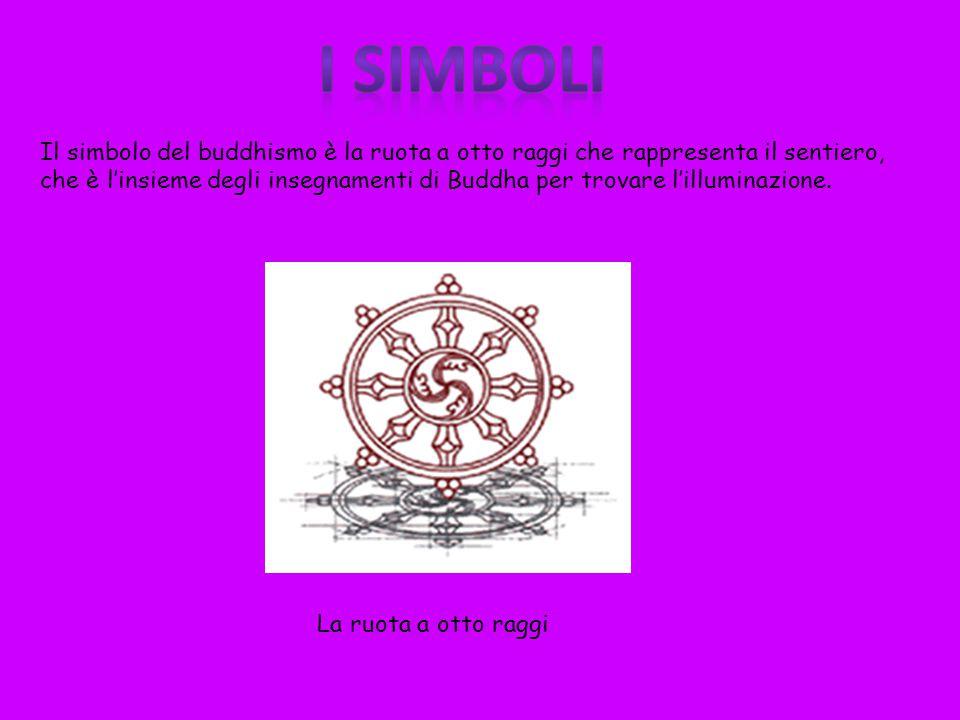 I simboli Il simbolo del buddhismo è la ruota a otto raggi che rappresenta il sentiero,