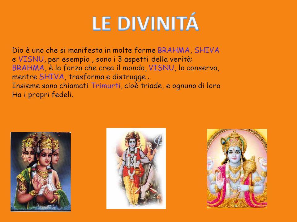 LE DIVINITÁ Dio è uno che si manifesta in molte forme BRAHMA, SHIVA