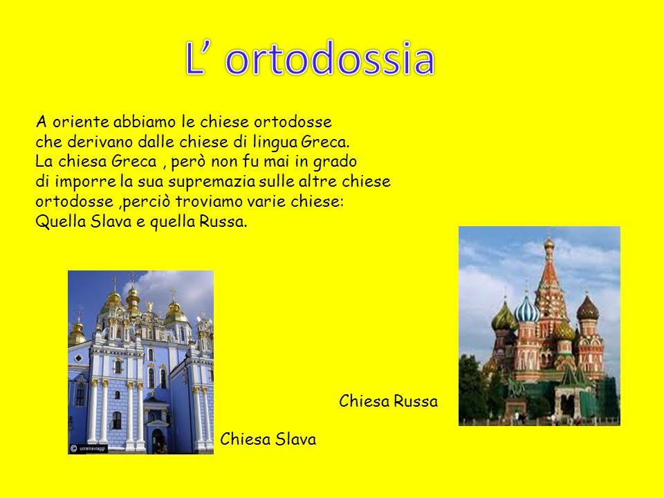 L' ortodossia A oriente abbiamo le chiese ortodosse