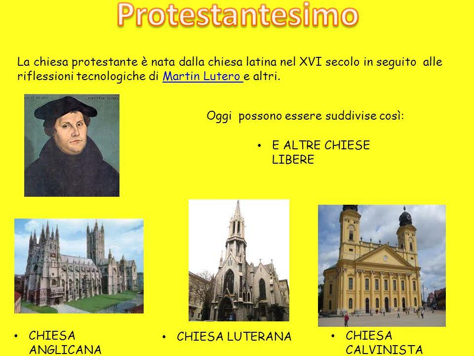 Protestantesimo La chiesa protestante è nata dalla chiesa latina nel XVI secolo in seguito alle riflessioni tecnologiche di Martin Lutero e altri.