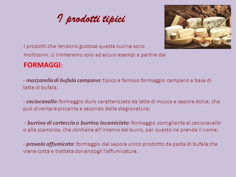 I prodotti tipici I prodotti che rendono gustosa questa cucina sono. moltissimi, ci limiteremo solo ad alcuni esempi a partire dai.