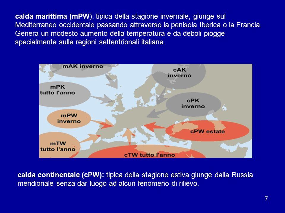 calda marittima (mPW): tipica della stagione invernale, giunge sul Mediterraneo occidentale passando attraverso la penisola Iberica o la Francia. Genera un modesto aumento della temperatura e da deboli piogge specialmente sulle regioni settentrionali italiane.
