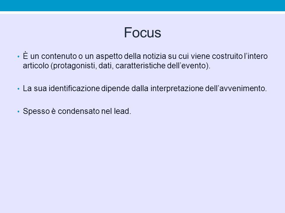 Focus È un contenuto o un aspetto della notizia su cui viene costruito l'intero articolo (protagonisti, dati, caratteristiche dell'evento).