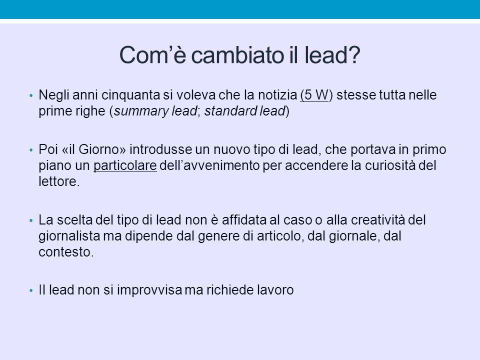 Com'è cambiato il lead Negli anni cinquanta si voleva che la notizia (5 W) stesse tutta nelle prime righe (summary lead; standard lead)