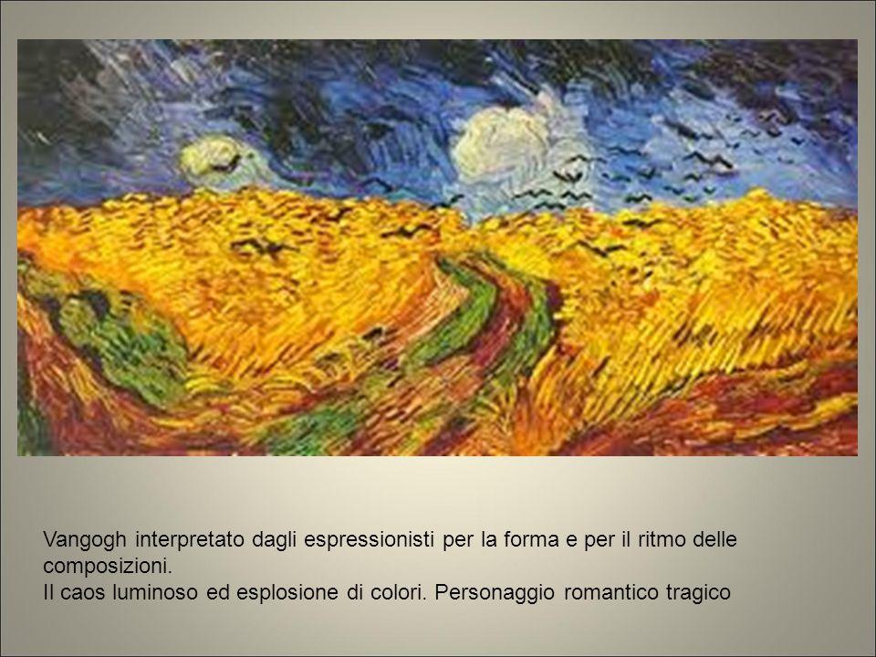 Vangogh interpretato dagli espressionisti per la forma e per il ritmo delle composizioni. Il caos luminoso ed esplosione di colori. Personaggio romantico trsgico