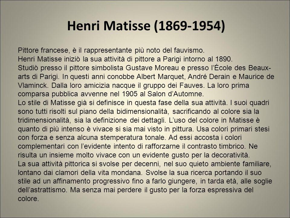Henri Matisse (1869-1954) Pittore francese, è il rappresentante più noto del fauvismo.