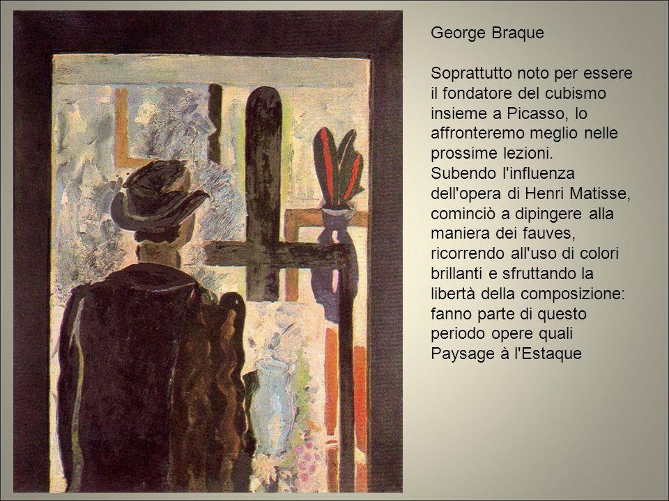 George Braque Soprattutto noto per essere il fondatore del cubismo insieme a Picasso, lo affronteremo meglio nelle prossime lezioni.