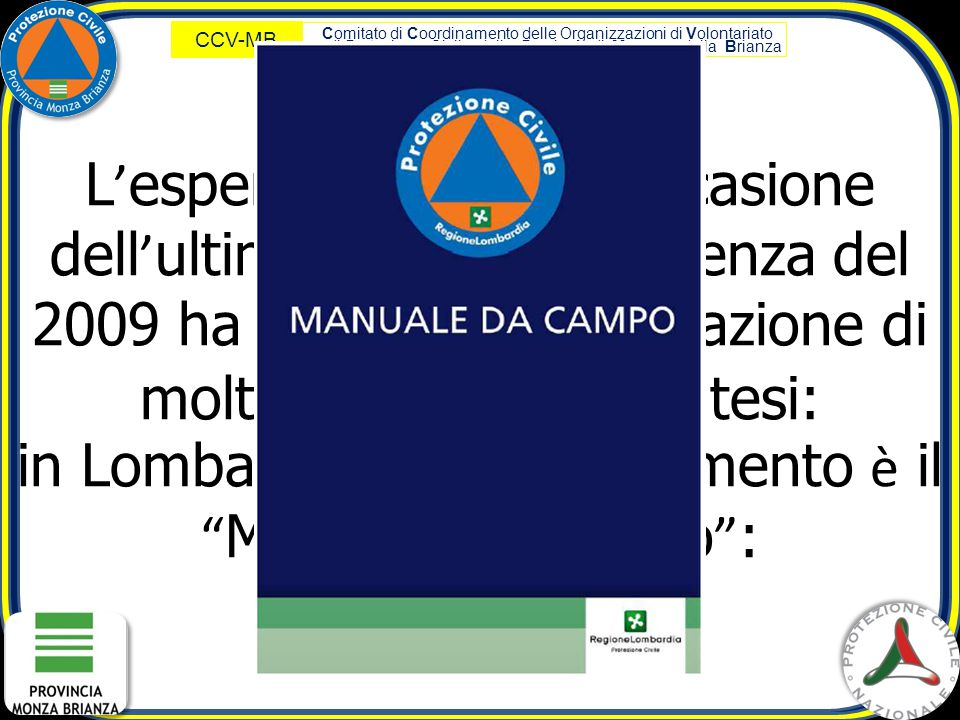 L'esperienza fatta in occasione dell'ultima grande emergenza del 2009 ha portato all'elaborazione di molti documenti di sintesi: in Lombardia questo documento è il Manuale da campo :