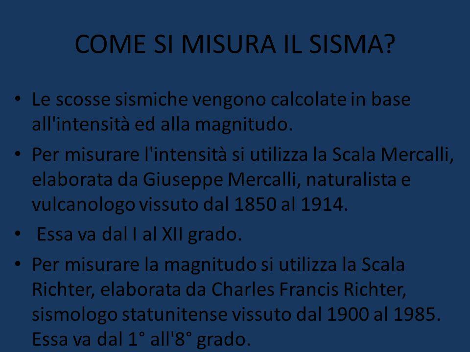 COME SI MISURA IL SISMA Le scosse sismiche vengono calcolate in base all intensità ed alla magnitudo.