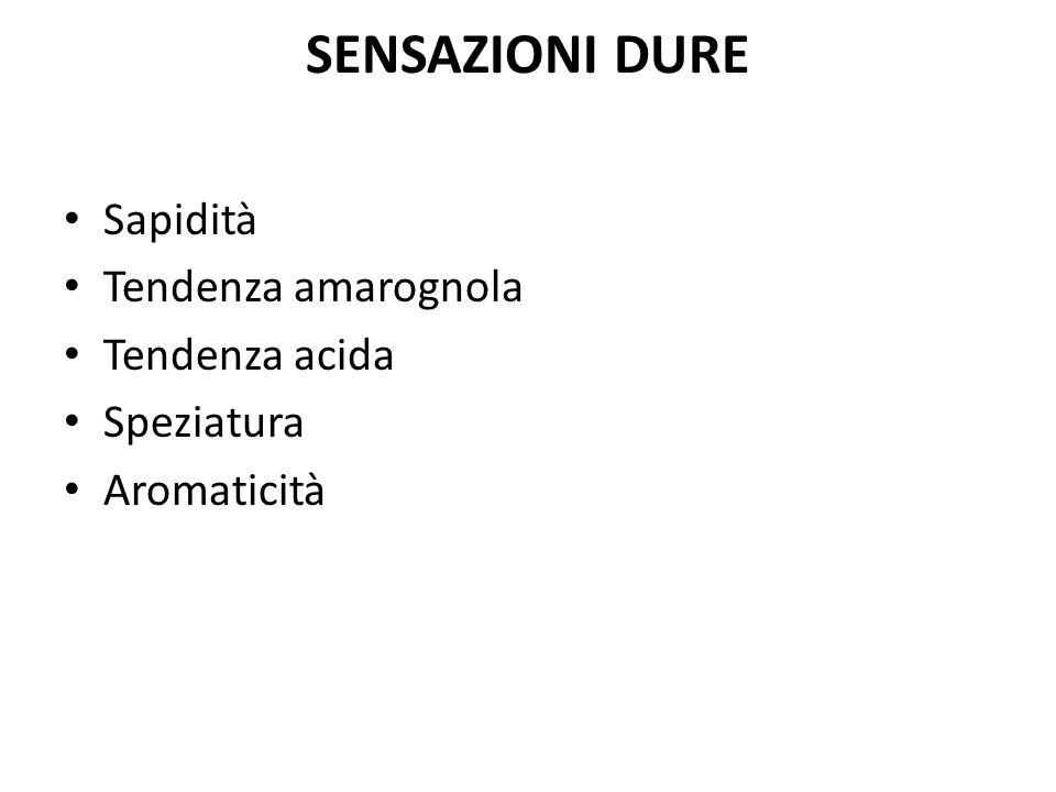 SENSAZIONI DURE Sapidità Tendenza amarognola Tendenza acida Speziatura