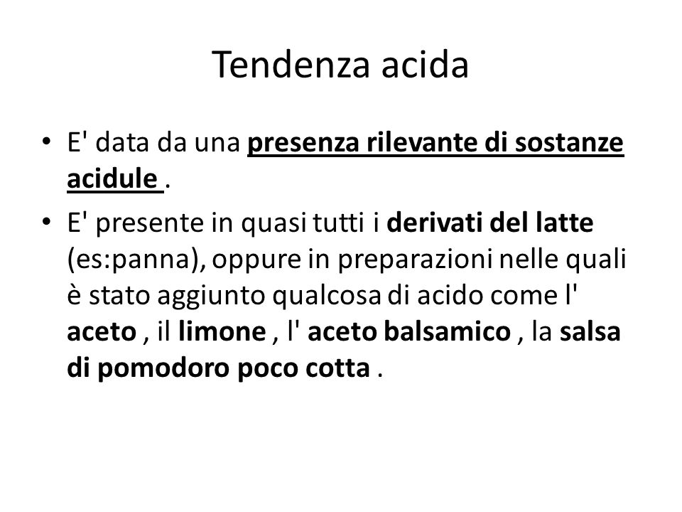 Tendenza acida E data da una presenza rilevante di sostanze acidule .