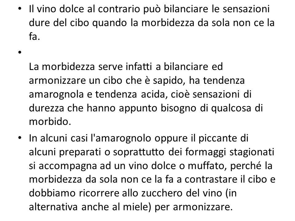 Il vino dolce al contrario può bilanciare le sensazioni dure del cibo quando la morbidezza da sola non ce la fa.