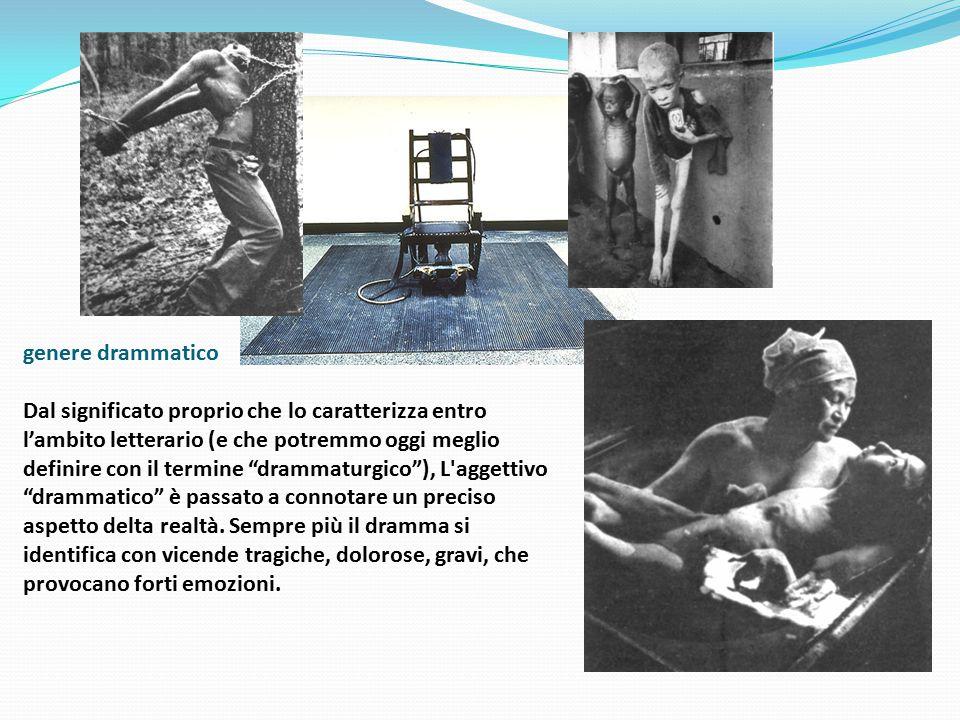 genere drammatico Dal significato proprio che lo caratterizza entro l'ambito letterario (e che potremmo oggi meglio definire con il termine drammaturgico ), L aggettivo drammatico è passato a connotare un preciso aspetto delta realtà.