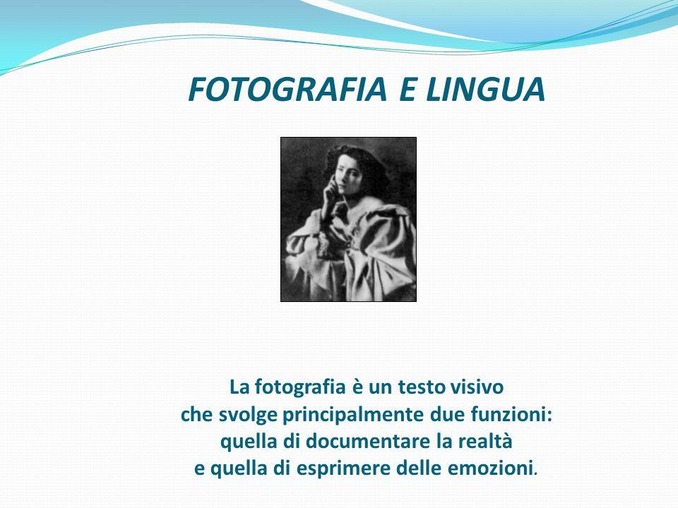 FOTOGRAFIA E LINGUA La fotografia è un testo visivo che svolge principalmente due funzioni: quella di documentare la realtà e quella di esprimere delle emozioni.