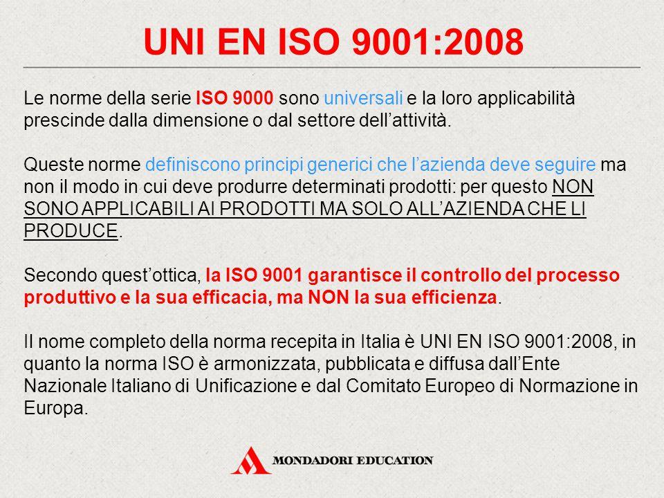 UNI EN ISO 9001:2008 Le norme della serie ISO 9000 sono universali e la loro applicabilità prescinde dalla dimensione o dal settore dell'attività.