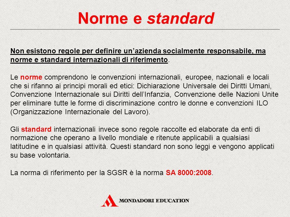 Norme e standard Non esistono regole per definire un'azienda socialmente responsabile, ma norme e standard internazionali di riferimento.