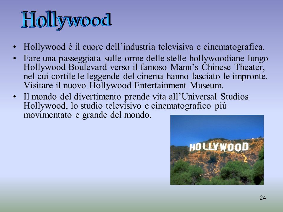 Hollywood Hollywood è il cuore dell'industria televisiva e cinematografica.