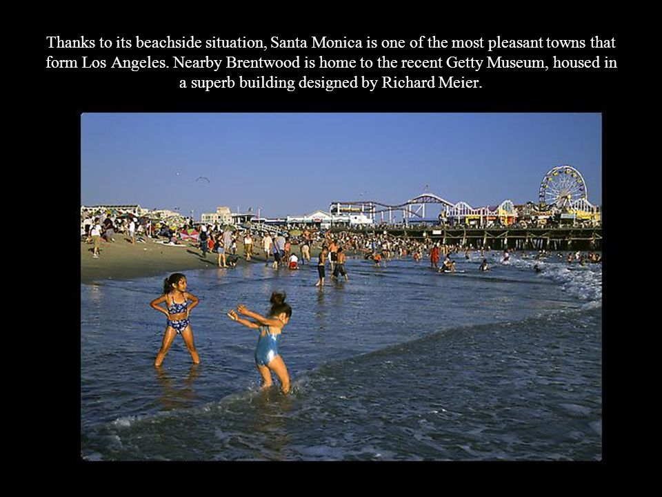 Thanks to its beachside situation, Santa Monica is one of the most pleasant towns that form Los Angeles.