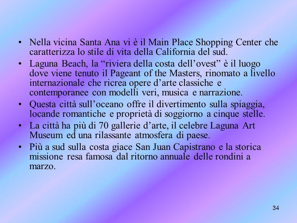 Nella vicina Santa Ana vi è il Main Place Shopping Center che caratterizza lo stile di vita della California del sud.