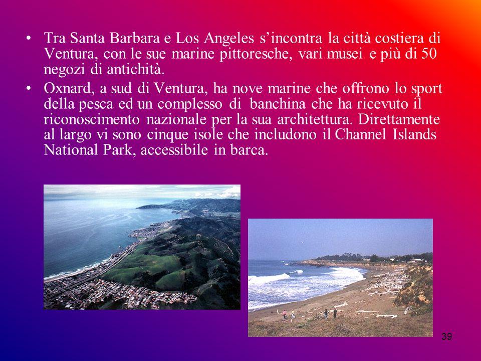 Tra Santa Barbara e Los Angeles s'incontra la città costiera di Ventura, con le sue marine pittoresche, vari musei e più di 50 negozi di antichità.