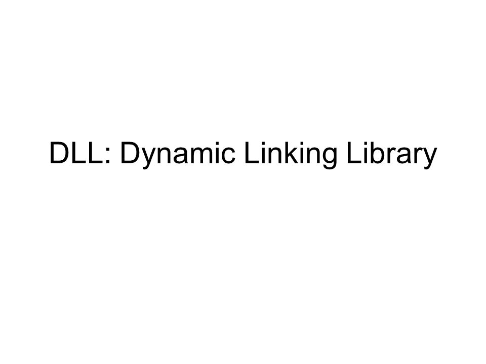 DLL: Dynamic Linking Library