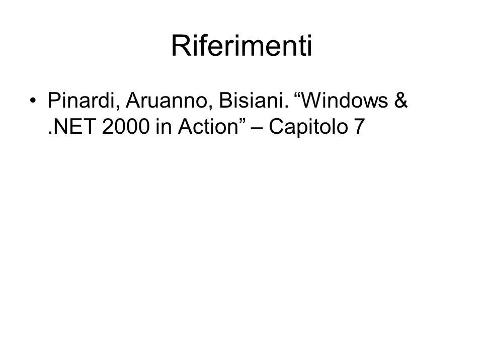 Riferimenti Pinardi, Aruanno, Bisiani. Windows & .NET 2000 in Action – Capitolo 7