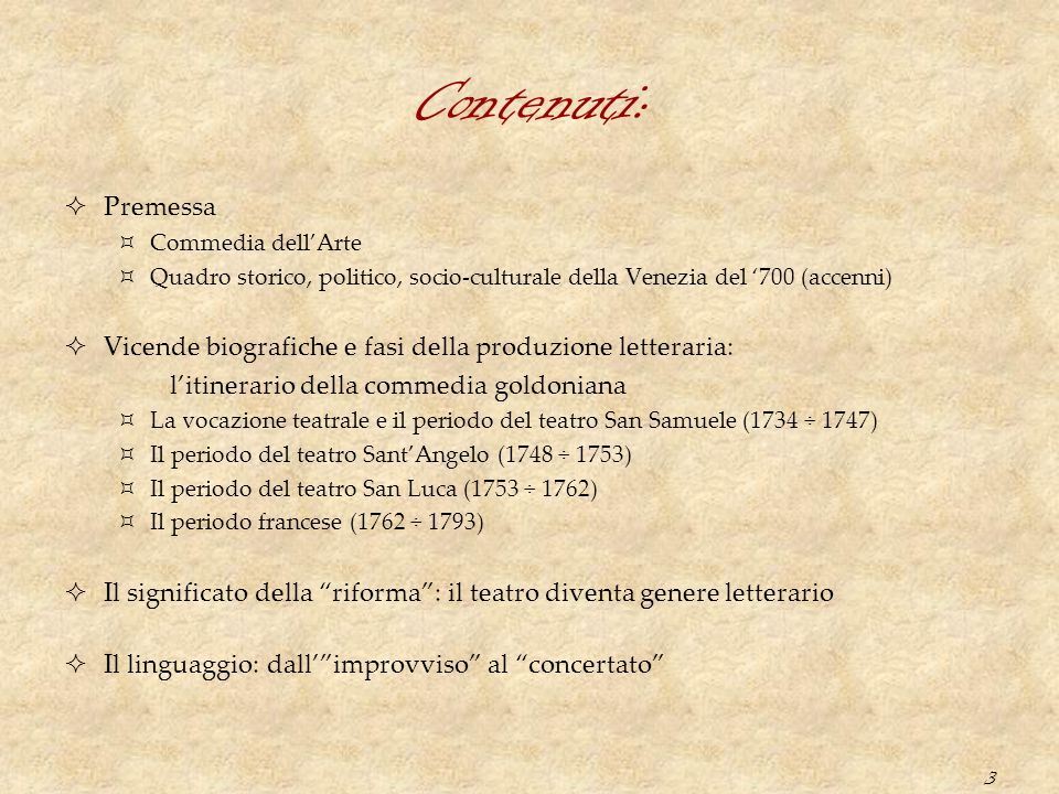 Contenuti: Premessa. Commedia dell'Arte. Quadro storico, politico, socio-culturale della Venezia del '700 (accenni)