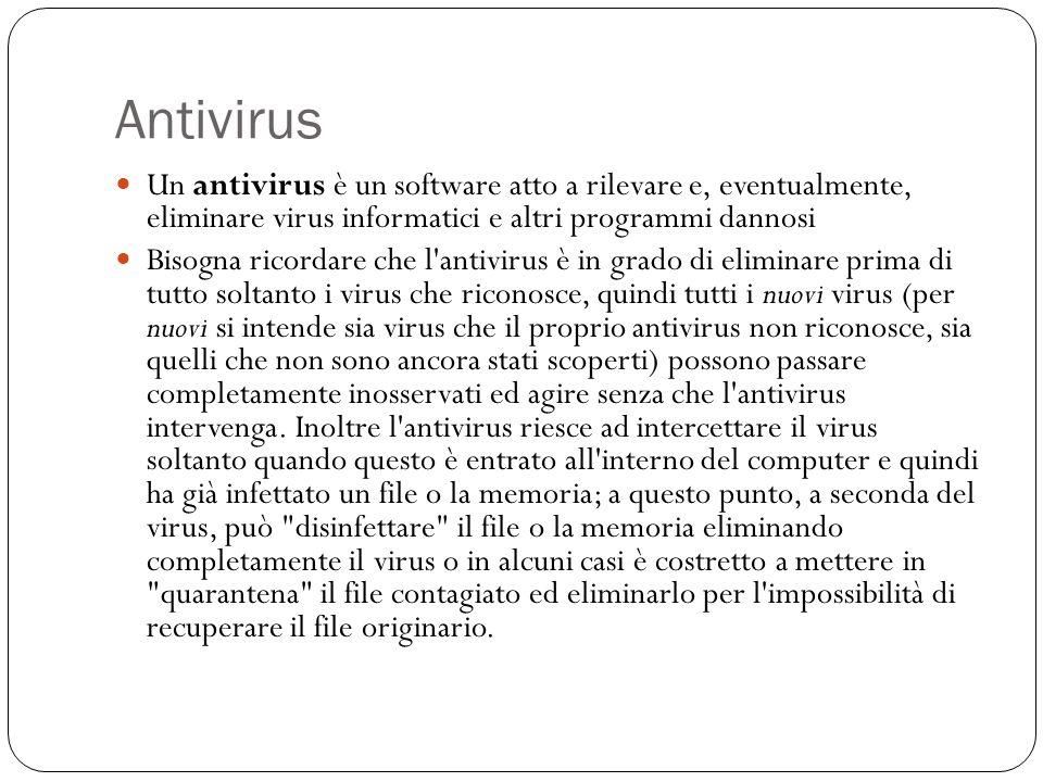 Antivirus Un antivirus è un software atto a rilevare e, eventualmente, eliminare virus informatici e altri programmi dannosi.