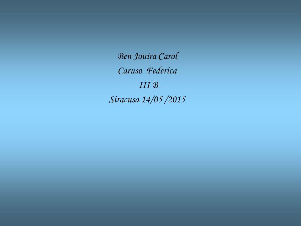 Ben Jouira Carol Caruso Federica III B Siracusa 14/05 /2015